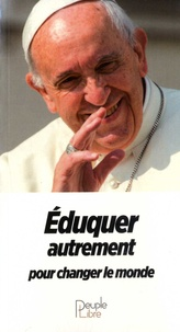Pape François - Eduquer autrement pour changer le monde.
