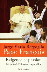Pape François - Exigence et passion - Les défis de l'éducateur d'aujourd'hui.
