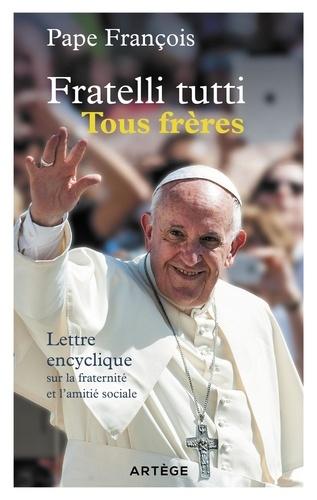 Pape François - Fratelli tutti Tous frères - Lettre encyclique sur la fraternité et l'amitié sociale.