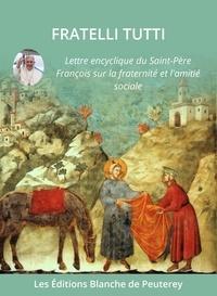 Pape François - Fratelli Tutti - Lettre Encyclique du Saint-Père François sur la fraternité et l'amitié sociale.