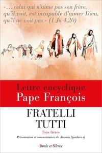Pape François - Fratelli tutti - Encyclique. Tous frères.