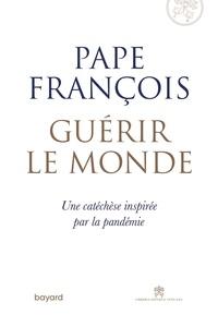 Pape François - Guérir le monde.