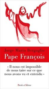 Pape François - Il nous est impossible de nous taire sur ce que nous avons vu et entendu.