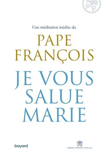 Pape François - Je vous salue, Marie.