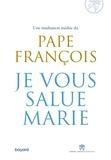 Pape François et Marco Pozza - Je vous salue, Marie.