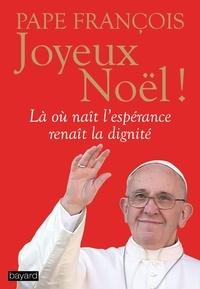 Pape François - Joyeux Noël ! - Là où naît l'espérance renaît la dignité.