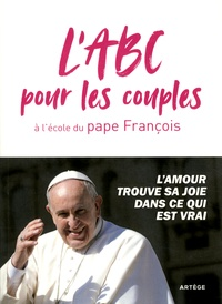 Pape François et Bénédicte Lucereau - L'ABC pour les couples du pape François.