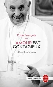 Pape François - L'amour est contagieux - L'Evangile de la justice.