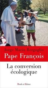 Pape François - La conversion écologique.