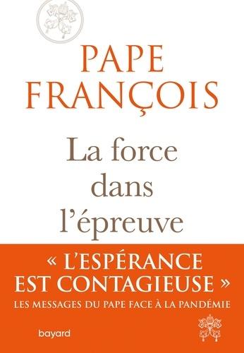 Pape François - La force dans l'épreuve.