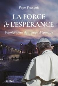 Pape François - La force de l'Espérance - Paroles pour des temps d'épreuve.