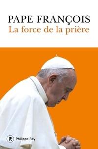Pape François - La force de la prière.