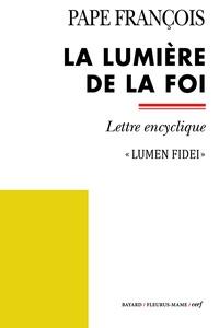 Pape François - La lumière de la foi - Encyclique Lumen Fidei.