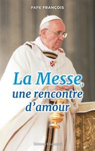 Pape François - La messe, une rencontre d'amour.