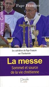 Pape François - La messe - Source et sommet de la vie chrétienne.
