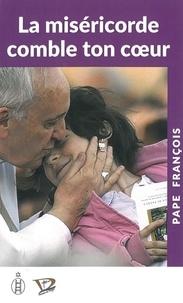 Pape François - La miséricorde comble le coeur.