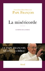 Pape François - La miséricorde - Le Pape François médite la Bible.