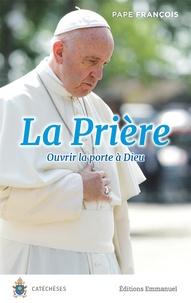 Pape François - La prière - Ouvrir la porte à Dieu.