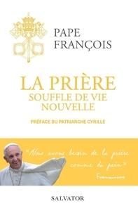 Pape François - La prière - Souffle de vie nouvelle.