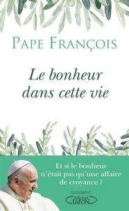 Pape François - Le bonheur dans cette vie.