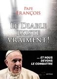 Pape François - Le diable existe vraiment ! - Et nous devons le combattre.