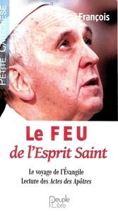 Pape François - Le Feu de l'Esprit Saint - Le voyage de l'Evangile. Lecture des Actes des Apôtres.