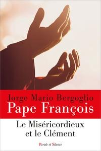 Pape François - Le Miséricordieux et le Clément.