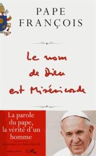 Pape François - Le nom de Dieu est miséricorde - Suivi de Misericordiae Vultus - Bulle d'indiction du jubilé extraordinaire de la Miséricorde.