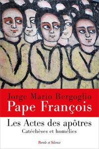 Pape François - Les actes des apôtres - Catéchèses et homélies.