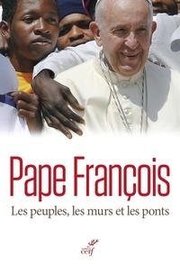 Pape François - Les peuples, les murs et les ponts.
