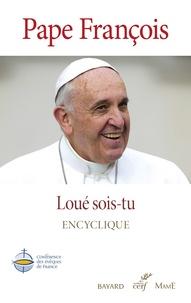 Pape François - Loué sois-tu, Laudato si.