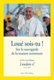 Pape François - Loué sois-tu ! Lettre encyclique Laudato si' - Sur la sauvegarde de la maison commune.