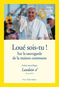 Loué sois-tu ! Lettre encyclique Laudato si'- Sur la sauvegarde de la maison commune -  Pape François pdf epub