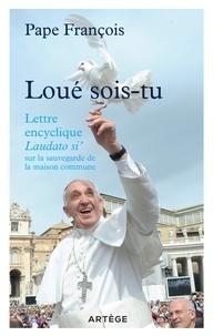 """Pape François - Loué sois-tu. Lettre encyclique """"Laudato Si"""" sur l'écologie."""