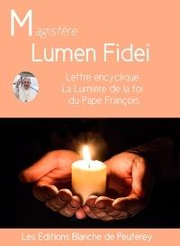 Pape François - Lumen Fidei - Encyclique du pape François sur la Foi.