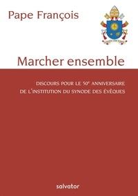 Pape François - Marcher ensemble - Discours pour le 50e anniversaire de l'institution du synode des évêques.