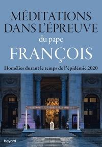 Pape François - Méditations dans l'épreuve.