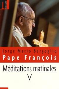 Pape François - Méditations matinales - Tome 5, Homélies à Sainte Marthe (18 décembre 2014 - 26 mars 2015).