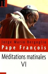Pape François - Méditations matinales - Tome 6, Homélies à Sainte-Marthe (13 avril 2015 - 26 juin 2015).