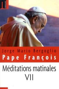 Pape François - Méditations matinales - Tome 7, Homélies à Sainte-Marthe (1er septembre 2015 - 23 novembre 2015).