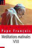 Pape François - Méditations matinales - Tome 8, Homélies à Sainte Marthe.