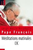 Pape François - Méditations matinales - Tome 9, Homélies à Sainte Marthe.