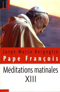 Pape François - Méditations matinales - Tome 13, Homélies à Sainte Marthe (14 septembre 2017 - 13 avril 2018).