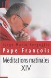 Pape François - Meditations matinales - Tome 14.