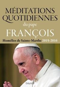 Pape François - Méditations quotidiennes du Pape François - Homélies de Sainte Marthe 2015-2016.