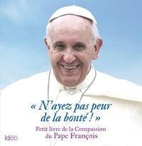 Pape François - N'ayez pas peur de la bonté.
