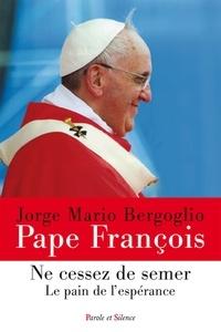 Pape François - Ne cessez de semer - Le pain de l'espérance.