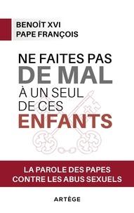 Pape François et  Benoît XVI - Ne faites pas de mal à un seul de ces enfants - La parole des papes contre les abus sexuels.