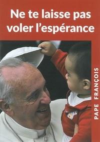 Pape François - Ne te laisse pas voler l'espérance.