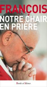 Pape François - Notre chair en prière.